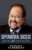 Supernatural Success: Spiritual Laws I Used To Generate Over a Million Dollars In Sales And Beat Oprah In Website Traffic