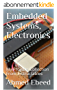 Embedded Systems, Electronics: My Projects Collection From Instructables (English Edition)