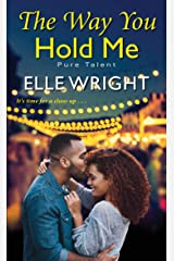 The Way You Hold Me (Pure Talent Book 2) Kindle Edition
