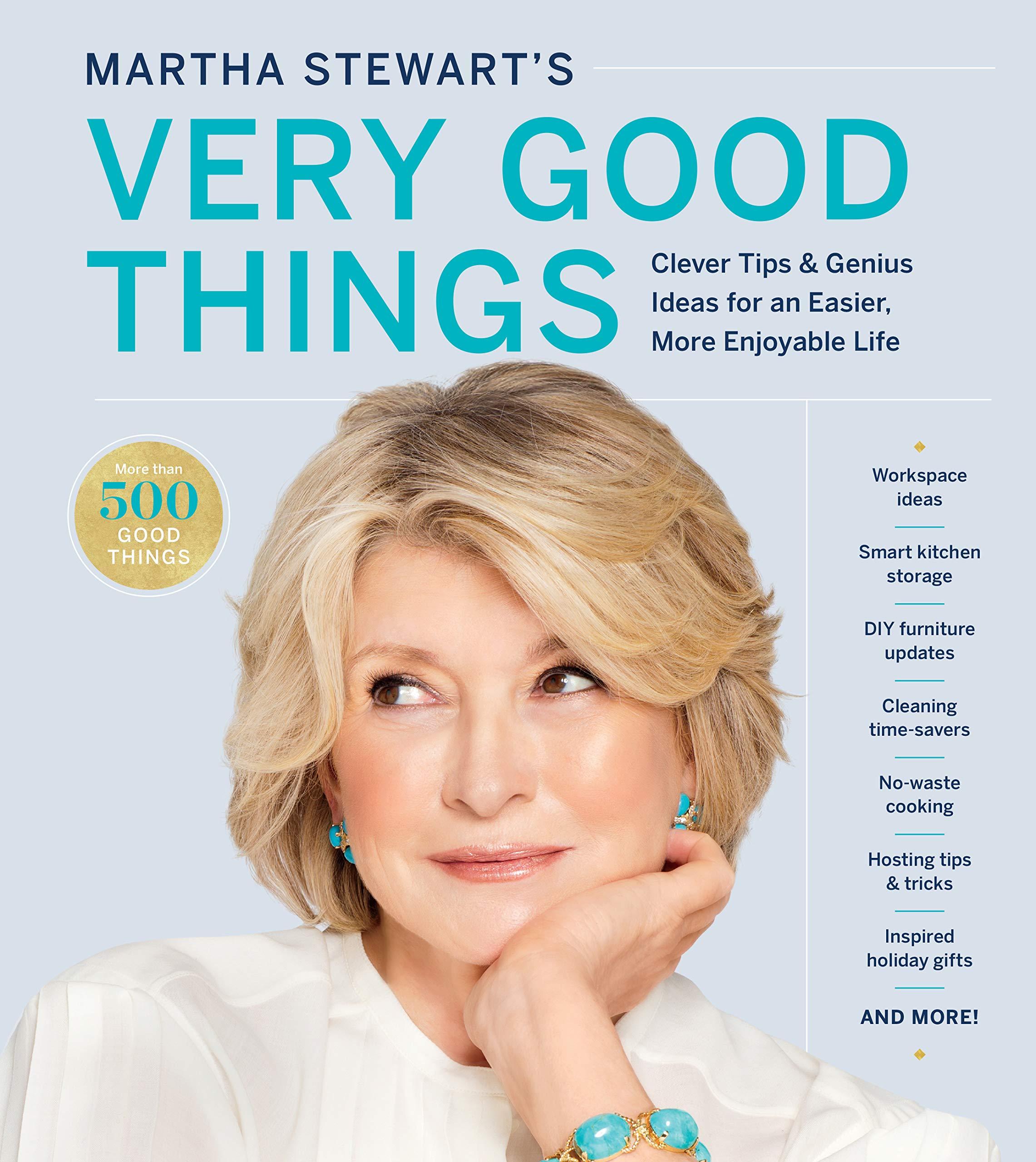 Martha Stewart S Very Good Things Clever Tips Genius Ideas For An Easier More Enjoyable Life Stewart Martha 9781328508263 Amazon Com Books