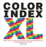 Color Index XL: More than 1,100 New Palettes with CMYK and RGB Formulas for Designers and Artists