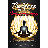 The Yoga of Consciousness: 25 Direct Practices to Enlightenment. Revealing the Missing Keys to Self-Realization. (Real…