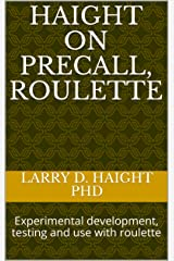 HAIGHT ON PRECALL, Roulette: Experimental development, testing and use with roulette