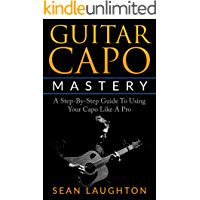 Guitar Capo Mastery: A Step-By-Step Guide To Using Your Capo Like A Pro (Acoustic Guitar Lessons Book 1) book cover