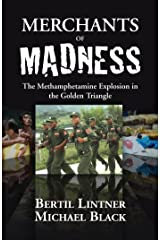 Merchants of Madness: The Methamphetamine Explosion in the Golden Triangle Kindle Edition