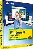 Windows 8 Tipps&Tricks - leicht, visuell, farbig: Sehen und Können (Bild für Bild)