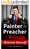 Painter to Preacher to Prison: Reinvent Yourself (Career Path Book 1)