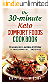 The 30-Minute Keto Comfort Foods Cookbook: 30 Insanely Mouth-Watering Recipes that You and Your Family Will Come to…