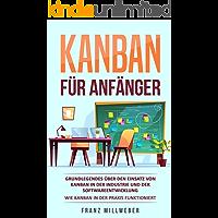 Kanban für Anfänger: Grundlegendes über den Einsatz von Kanban in der Industrie und der Softwareentwicklung | Wie Kanban in der Praxis funktioniert