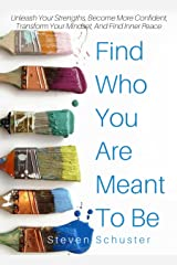 Find Who You Are Meant To Be: Unleash Your Strengths, Become More Confident, Transform Your Mindset, And Find Inner Peace Kindle Edition