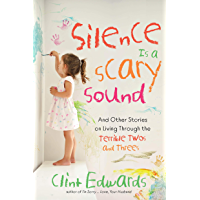 Silence is a Scary Sound: And Other Stories on Living Through the Terrible Twos and Threes (English Edition)
