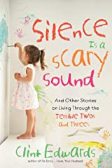 Silence is a Scary Sound: And Other Stories on Living Through the Terrible Twos and Threes Kindle Edition