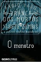 Branca dos mortos e os sete zumbis e outros contos macabros - O monstro eBook Kindle