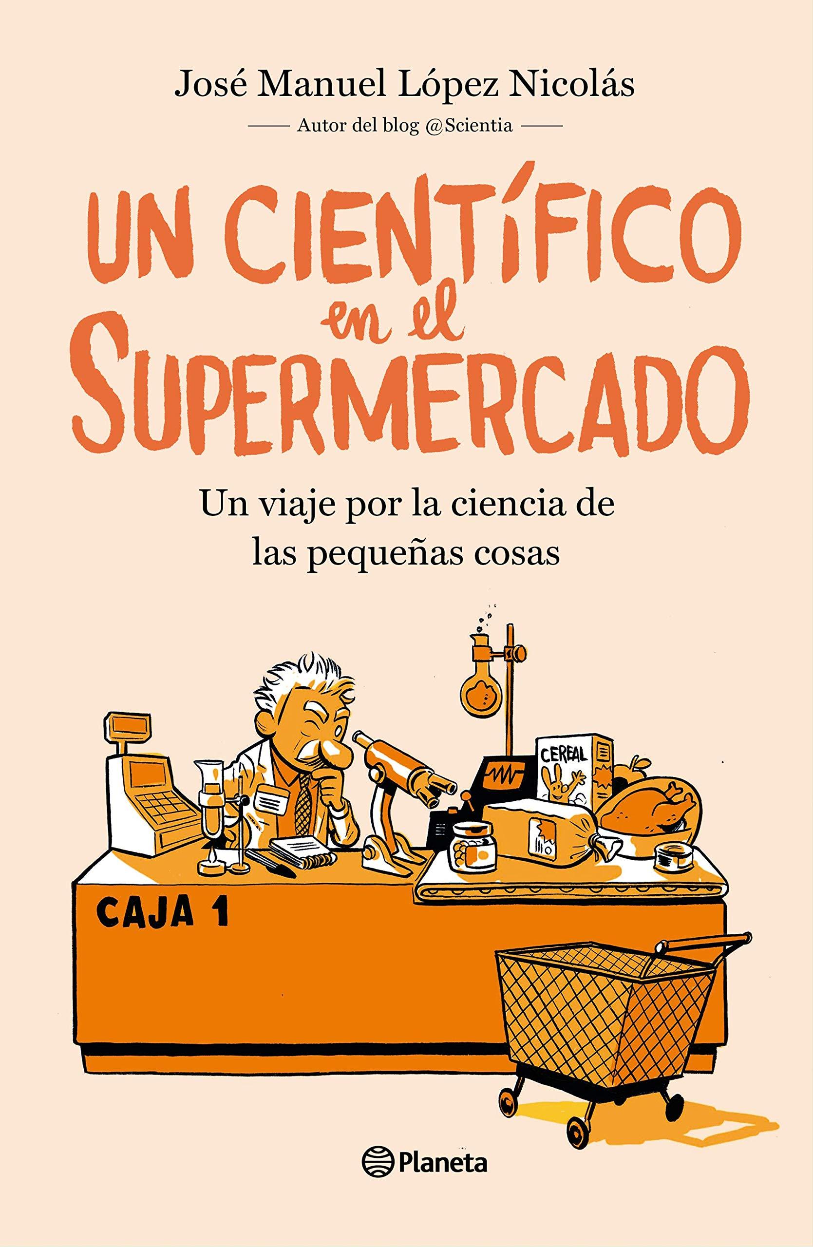 Un científico en el supermercado: Un viaje por la ciencia de las pequeñas cosas No Ficción: Amazon.es: López Nicolás, José Manuel: Libros