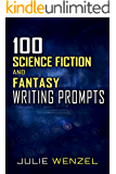 100 Science Fiction and Fantasy Writing Prompts