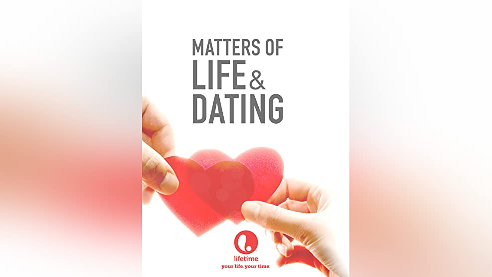 Matters of Life & Dating