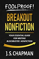 Foolproof! Breakout Nonfiction: Your Essential Guide for Writing Blockbuster Nonfiction (Foolproof! Authorship) Kindle Edition