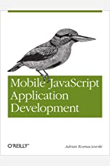 Mobile JavaScript Application Development: Bringing Web Programming to Mobile Devices Kindle Edition