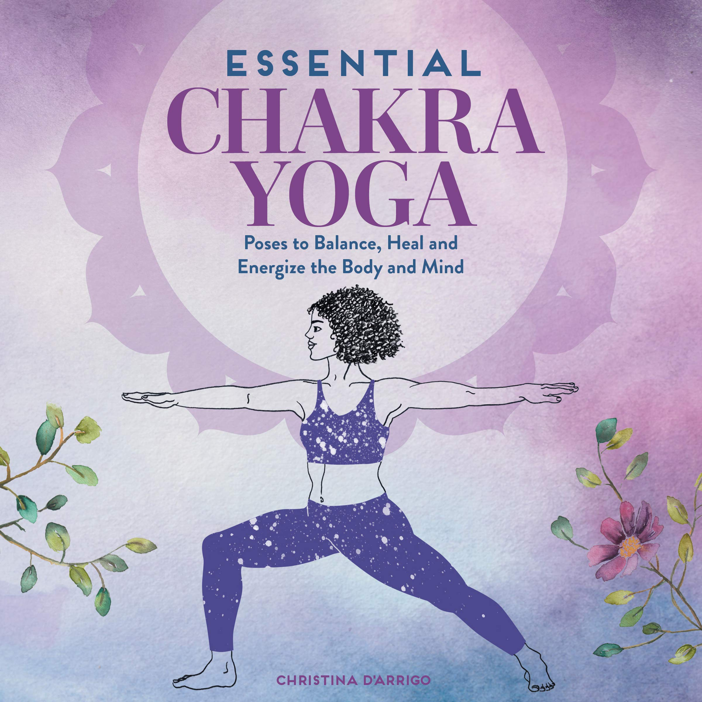 Essential Chakra Yoga: Poses to Balance, Heal, and Energize the