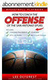 Basketball Playbook How to Coach the Offense of the San Antonio Spurs: Includes Coaching Philosophy, Sets and Plays, Counters, Secondary Breaks (English Edition)