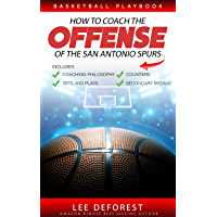 Basketball Playbook How to Coach the Offense of the San Antonio Spurs: Includes Coaching Philosophy, Sets and Plays…
