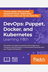 DevOps: Puppet, Docker, and Kubernetes: Puppet, Docker, and Kubernetes: Practical recipes to make the most of DevOps with powerful tools Kindle Edition