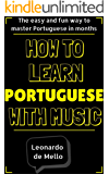 Portuguese: How To Learn Portuguese With Music - The Easy And Fun Way To Master Portuguese In Months (English Edition)