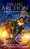 The Last Archon: A Superhero Wizard Novel (Heroes Unleashed: Atlantean Knights Book 1)