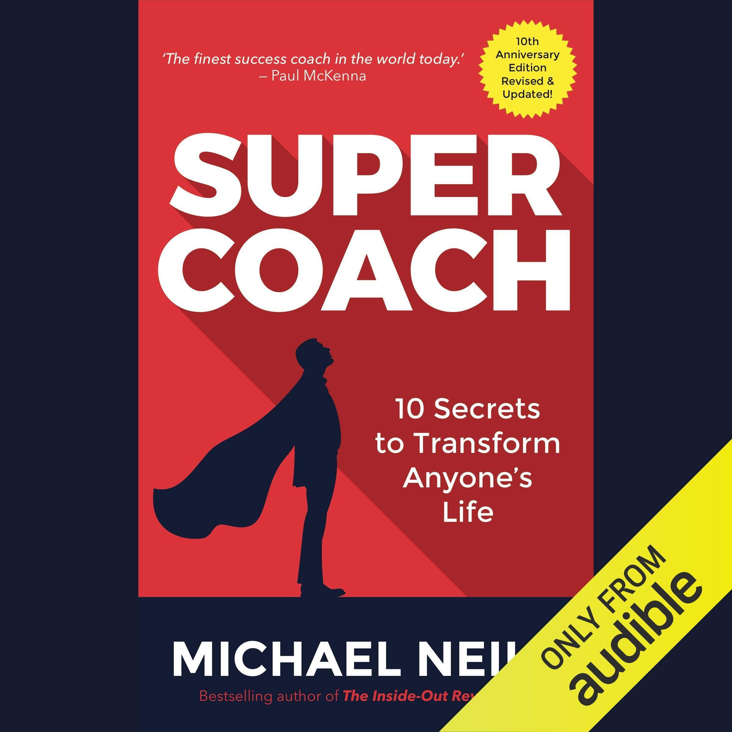 Supercoach: 10th Anniversary Edition: 10 Secrets to Transform Anyone's Life