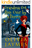 Grandma Got Run Over By A Demon (A Ravenmist Whodunit Paranormal Cozy Mystery Book 4)