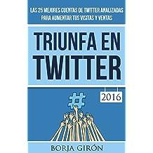 Triunfa en Twitter: Para aumentar tus visitas y ventas (Spanish Edition) Feb 19, 2016