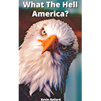 What The Hell America?: 50 Funny Questions For America Answered By An American (English Edition)