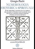 Numerologia Esoterica Spirituale: Come percepire il significato e il simbolo del numero e l'energia che racchiude in sé.  Tecniche numeriche per riconoscere l'energia di ogni individuo.