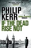 If the Dead Rise Not: Bernie Gunther Thriller 6 (Bernie Gunther Mystery) (English Edition)