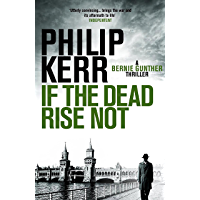 If the Dead Rise Not: Bernie Gunther Thriller 6 (Bernie Gunther Mystery)