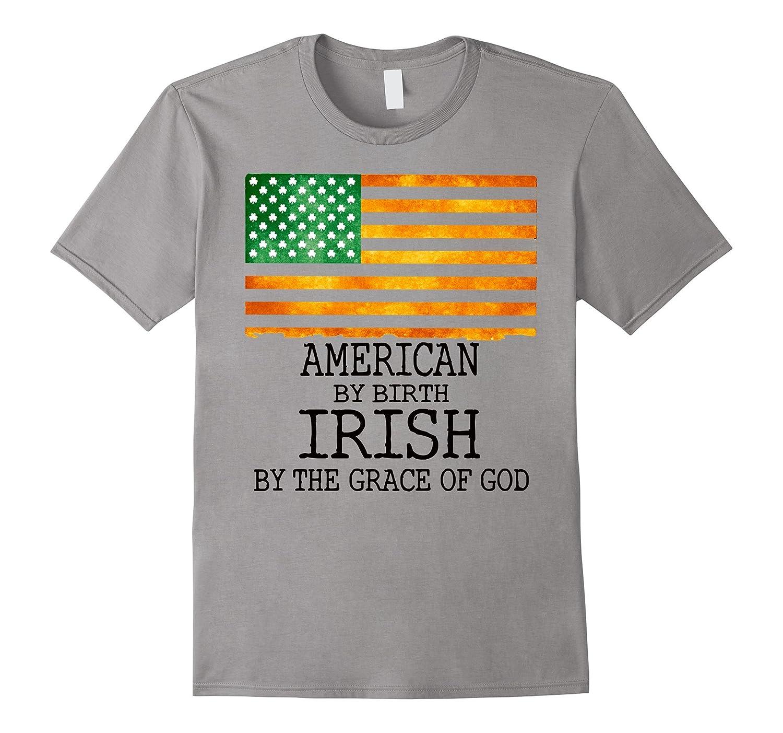 American By Birth Irish Grace of God tShirt St Patrich Day-CL