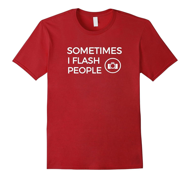 Sometimes I Flash People Photography Camera T-Shirts-Vaci