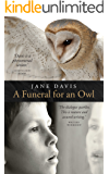 A Funeral for an Owl: A powerful exploration of the ache of loss set in a landscape where broken people can heal each other.