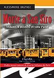 Morte a San Siro. Milano, il mistero di villa Pozzi