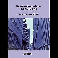 Nosotros los esclavos del siglo XXI (Spanish Edition)