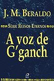 A voz de G'ganch (Reinos Eternos)