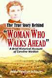 """The True Story Behind  """"Woman Who Walks Ahead,""""  A Brief Historical Account of  Caroline Weldon  (1891)"""