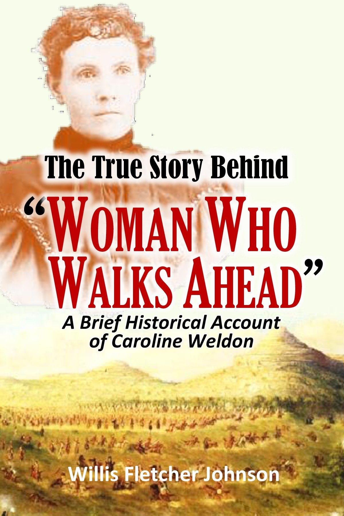 "The True Story Behind ""Woman Who Walks Ahead"" A Brief Historical Account Of Caroline Weldon  1891   English Edition"