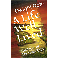 A Life Well Lived: The Story of Christian Roth (English Edition)