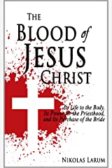 The Blood of Jesus Christ: Its Life to the Body, Its Power for the Priesthood, and Its Purchase of the Bride Kindle Edition