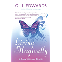Living Magically: A new vision of reality (English Edition)