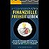 Geld sparen und finanzielle Freiheit leben: Wie Sie mit cleveren und effektiven Tipps bis zu Tausende von Euro im Jahr sparen und ein Vermögen aufbauen