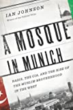 A Mosque in Munich: Nazis, the CIA, and the Rise of the Muslim Brotherhood in the West (English Edition)