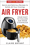 Air Fryer : Your Easy to Follow Air Fryer Cookbook - Quick & Delicious Recipes to Satisfy All Your Cravings