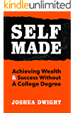 Self-Made: Achieving Wealth & Success Without A College Degree